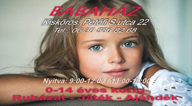BABAHÁZ KISKŐRÖS 0-14 ÉVIG GYEREK RUHÁZAT JÁTÉK ÉS AJÁNDÉK